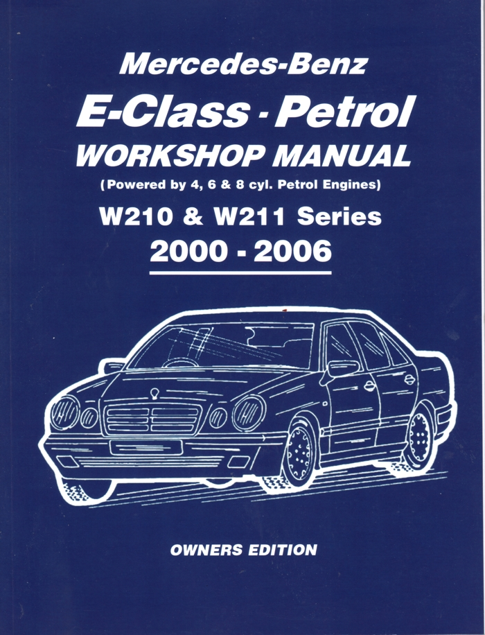 Mercedes Benz E Class Petrol W210 W211 Series 2000-2006 Workshop Manual   Brooklands Books Ltd UK