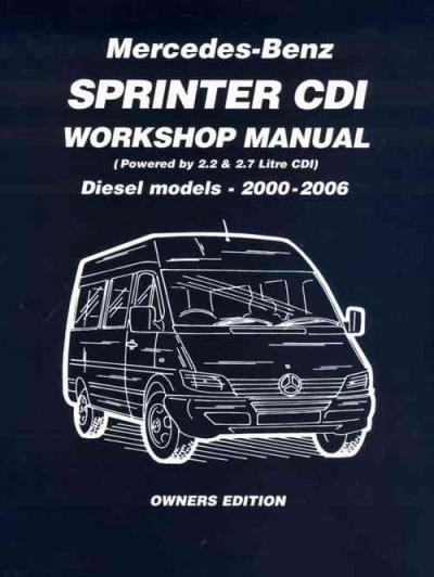 Mercedes Benz Sprinter CDI Diesel 2000 2006 Workshop Manual   Brooklands Books Ltd UK