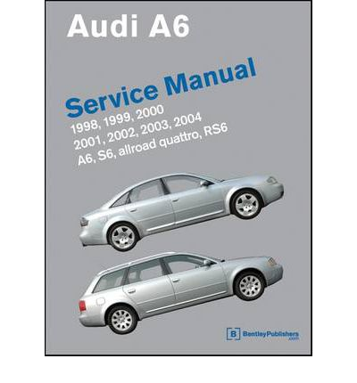 Audi A6 Service Manual 1998-2004 A6, Allroad Quattro, S6. RS6
