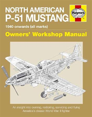 North American P-51 Mustang 1940 onwards (all marks) Owners' Workshop Manual