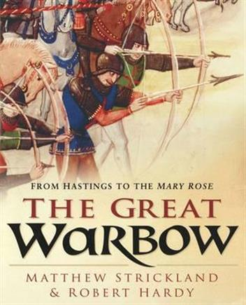 The Great Warbow : From Hastings to the Mary Rose