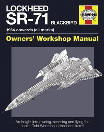 Lockheed SR-71 Blackbird 1964 Onwards (All Marks) Owners Workshop Manual