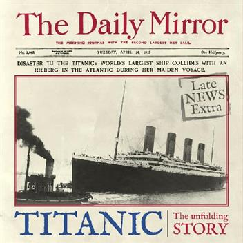 Titanic : The Unfolding Story as Told by the Daily Mirror