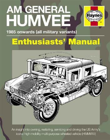 AM General Humvee 1985 Onwards (All Military Variants) Enthusiasts Manual