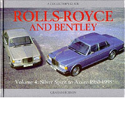 Rolls-Royce and Bentley: Silver Spirit to Azure, 1980-98 v. 4