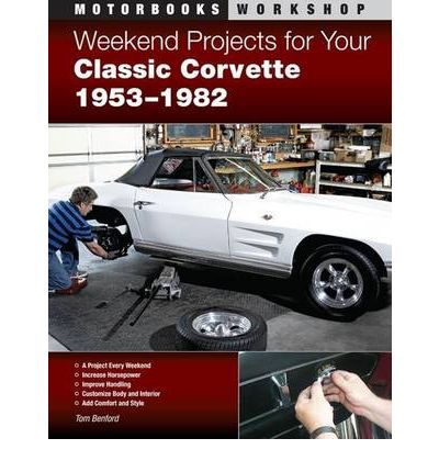 Weekend Projects for Your Classic Corvette 1953-1982