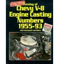 Catalog of Chevy V-8 Engine Casting Numbers, 1955-93, and Stamped Numbers