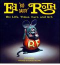 "Ed ""Big Daddy"" Roth His Life, Tiimes, Cars, and Art"