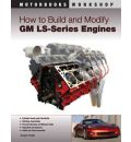How to Build and Modify GM LS Series Engines